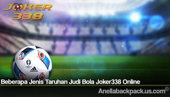 Beberapa Jenis Taruhan Judi Bola Joker338 Online