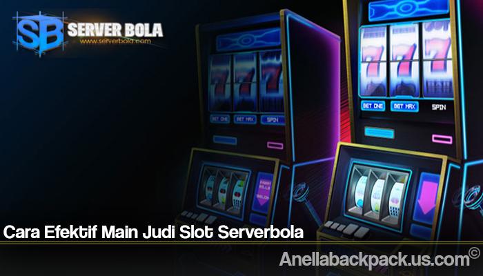 Cara Efektif Main Judi Slot Serverbola