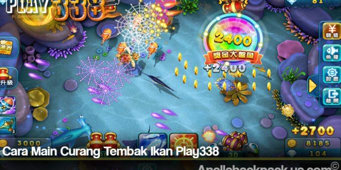 Cara Main Curang Tembak Ikan Play338