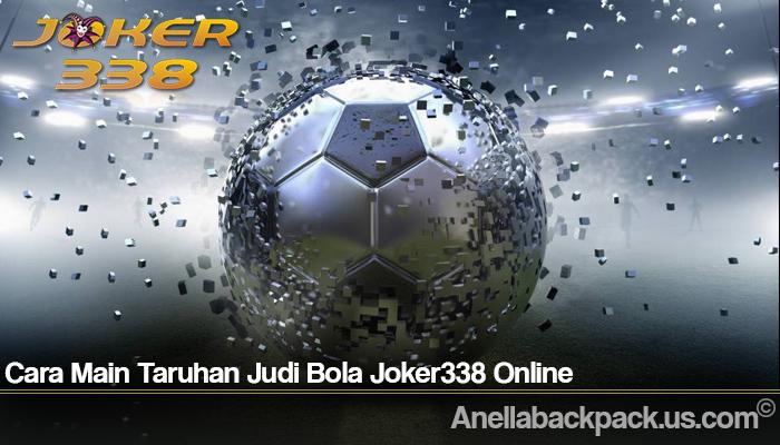 Cara Main Taruhan Judi Bola Joker338 Online