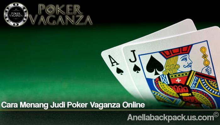 Cara Menang Judi Poker Vaganza Online