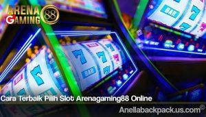 Cara Terbaik Pilih Slot Arenagaming88 Online