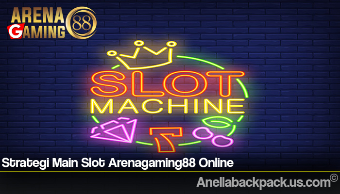 Strategi Main Slot Arenagaming88 Online