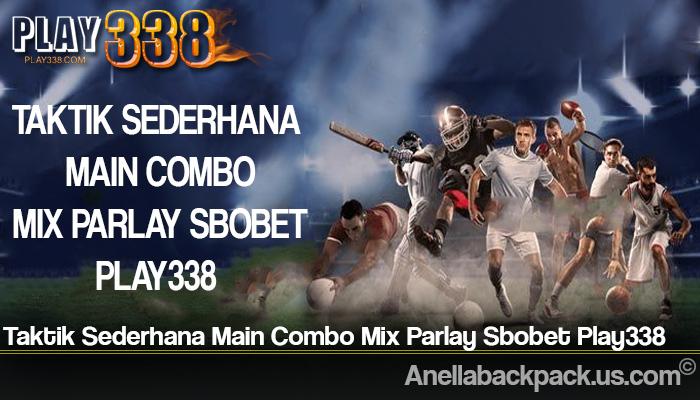 Taktik Sederhana Main Combo Mix Parlay Sbobet Play338