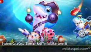 Bocoran Cara Cepat Bermain Judi Tembak Ikan Joker88