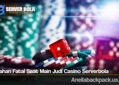 Kesalahan Fatal Saat Main Judi Casino Serverbola