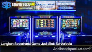 Langkah Sederhana Game Judi Slot Serverbola