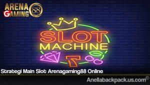 Strategi Main Slot Arenagaming88 Online