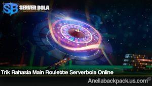 Trik Rahasia Main Roulette Serverbola Online