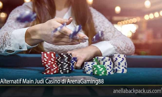 Alternatif Main Judi Casino di ArenaGaming88